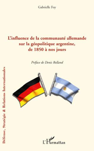 Couverture L'influence de la communauté allemande sur la géopolitique argentine, de 1850 à nos jours