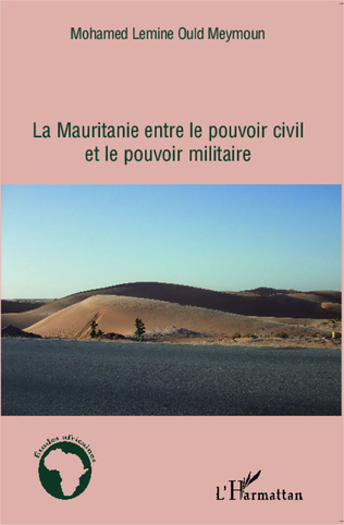 Couverture La Mauritanie entre le pouvoir civil et le pouvoir militaire
