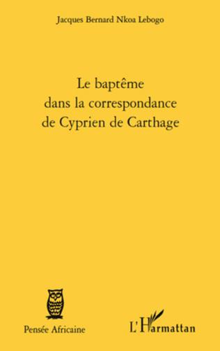 Couverture Le baptême dans la correspondance de Cyprien de Carthage