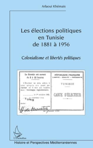 Couverture Les élections politiques en Tunisie de 1881 à 1956