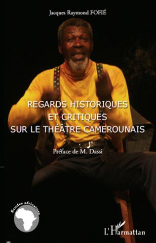 Couverture Regards historiques et critiques sur le théâtre camerounais
