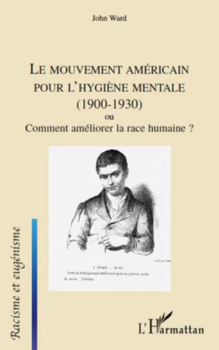 Couverture Le mouvement américain pour l'hygiène mentale (1900-1930) ou Comment améliorer la race humaine ?