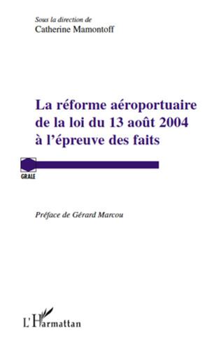 Couverture La réforme aéroportuaire de la loi du 13 août 2004 à l'épreuve des faits