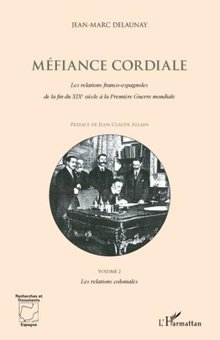 Couverture Méfiance Cordiale. Les relations franco-espagnoles de la fin du XIXe siècle à la première Guerre mondiale (Volume 2)