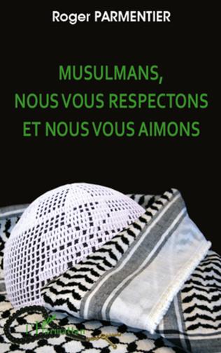 Couverture Musulmans, nous vous respectons et nous vous aimons