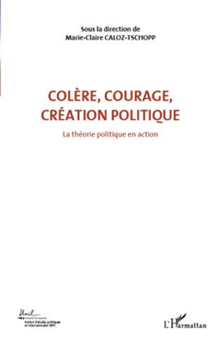 Couverture Colère, courage, création politique (Volume 1)