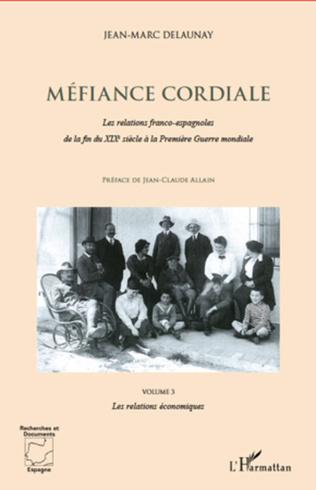 Couverture Méfiance cordiale. Les relations franco-espagnole de la fin du XIXe siècle à la Première Guerre mondiale (Volume 3)