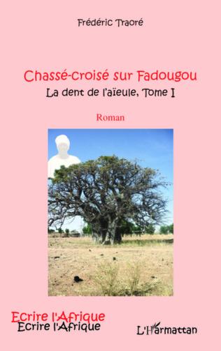 Couverture CHASSE CROISE SUR FADOUGOU (T 1) LA DENT DE L'AIEULE