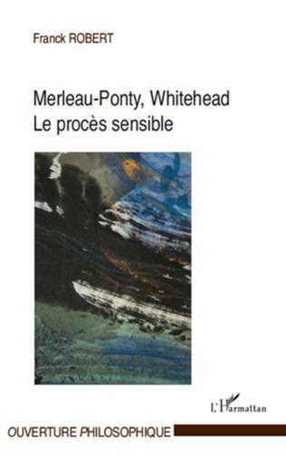 Couverture Merleau-Ponty, Whitehead, le procès sensible