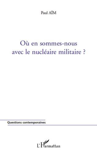Couverture Où en sommes-nous avec le nucléaire militaire ?