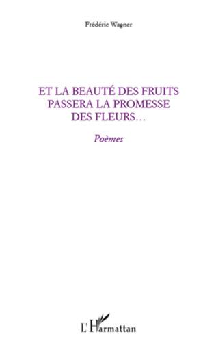 Couverture Et la beauté des fruits passera la promesse des fleurs...
