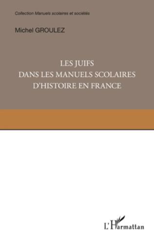 Couverture Les Juifs dans les manuels scolaires d'histoire en France