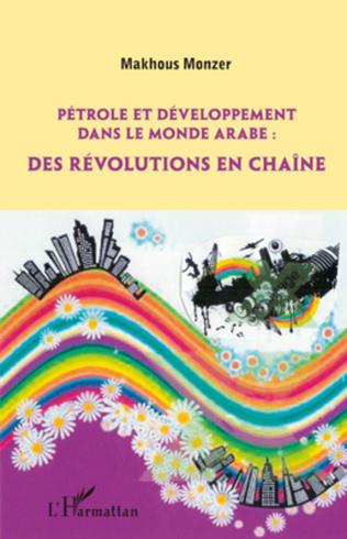 Couverture Pétrole et développement dans le monde arabe: des révolutions en chaîne