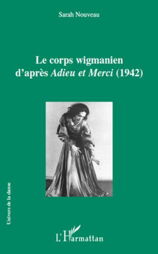 Couverture Le corps wigmanien d'après <em>Adieu et Merci</em> (1942)