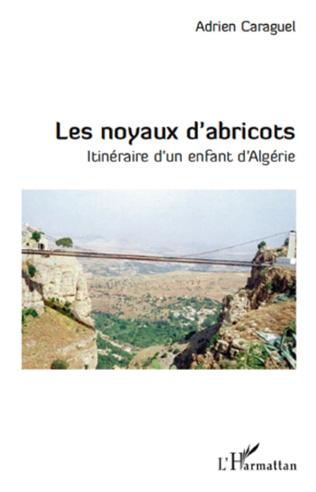 Couverture LES NOYAUX D'ABRICOTS ITINERAIRE D'UN ENFANT D'ALGERIE