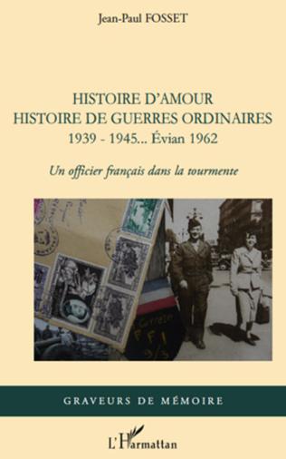 Couverture Histoire d'amour. Histoire de guerres ordinaires. 1939-1945...Evian 1962