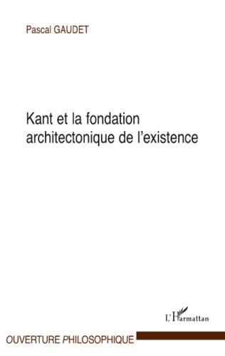 Couverture Kant et la fondation architectonique de l'existence