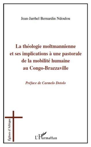 Couverture La théologie moltmannienne et ses implications à une pastorale de la mobilité humaine au Congo-Brazzaville