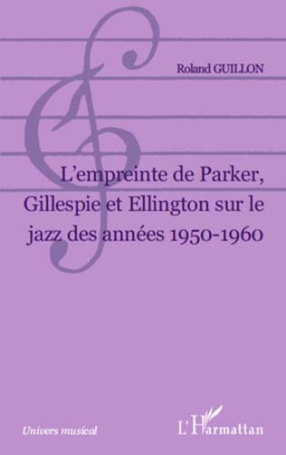 Couverture L Empreinte de Parker, Gillespie et Ellington sur le jazz des années 1950-1960