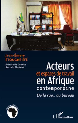Couverture Acteurs et espaces de travail en Afrique contemporaine