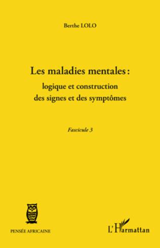 Couverture Les maladies mentales : logique et construction des signes et des symptômes