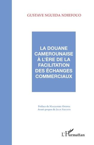 Couverture La douane camerounaise à l'ère de la facilitation des échanges commerciaux