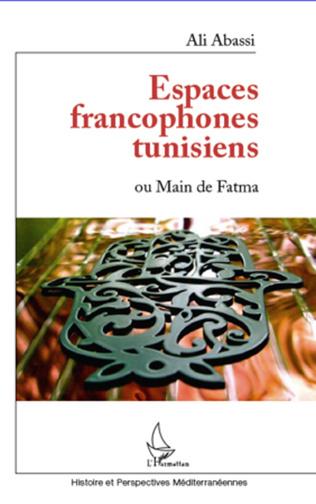 Couverture Espaces francophones tunisiens ou Main de Fatma