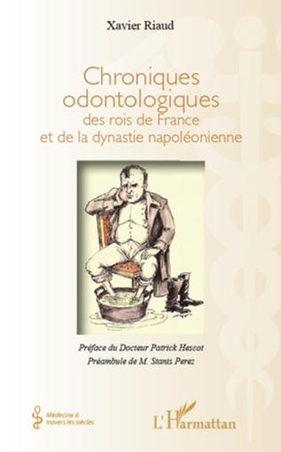 Couverture Chroniques odontologiques des rois de France et de la dynastie napoléonienne