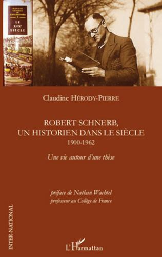 Couverture Robert Schnerb, un historien dans le siècle 1900-1962