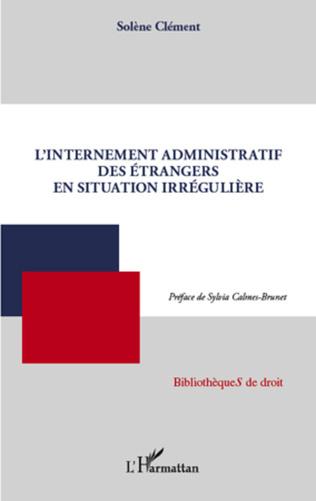 Couverture L'internement administratif des étrangers en situation irrégulière