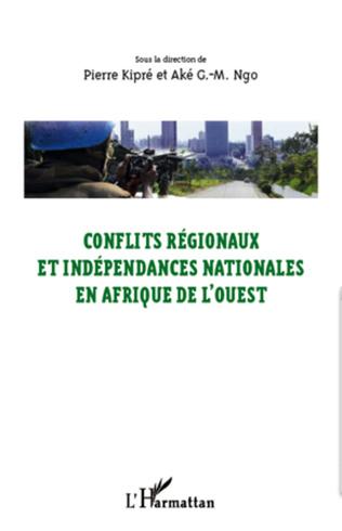 Couverture Conflits régionaux et indépendances nationales en Afrique de l'Ouest