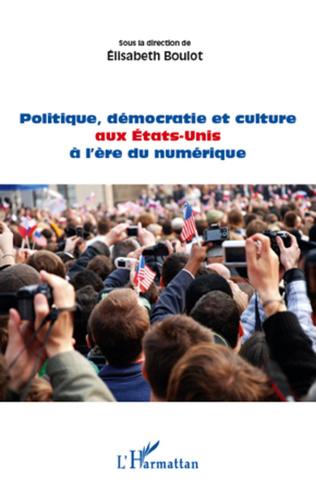 Couverture Politique, démocratie et culture aux Etats-Unis à l'ère du numérique