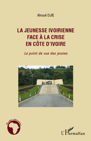 Couverture La jeunesse ivoirienne face à la crise en Côte d'Ivoire