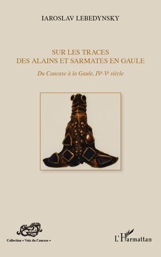 Couverture Sur les traces des Alains et Sarmates en Gaule