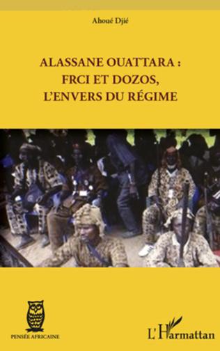 Couverture Alassane Ouattara : FRCI et Dozos, l'envers du régime