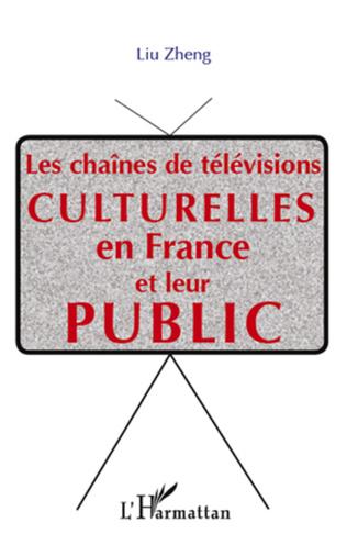 Couverture Les chaînes de télévisions culturelle  en France et leur public