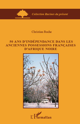 Couverture 50 ans d'indépendance dans les anciennes possessions françaises d'Afrique Noire