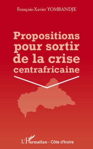Couverture Propositions pour sortir de la crise centrafricaine