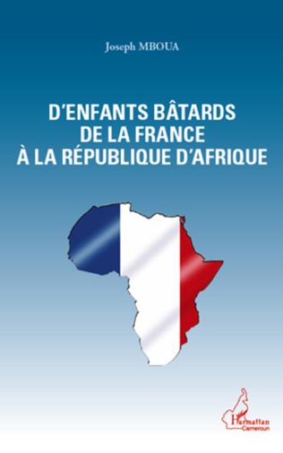 Couverture D'enfants bâtards de la France à la République d'Afrique