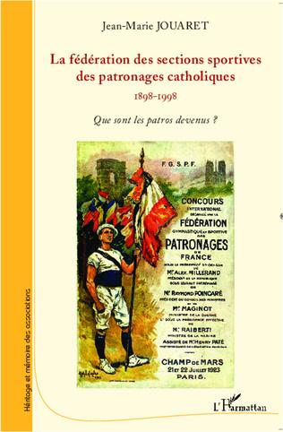 Couverture La fédération des sections sportives des patronages catholiques (1898-1998)