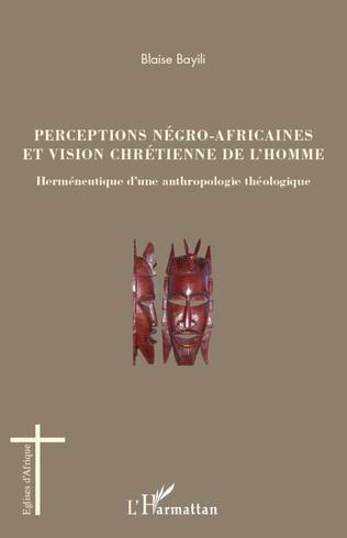 Couverture Perceptions négro-africaines et vision chrétienne de l'homme