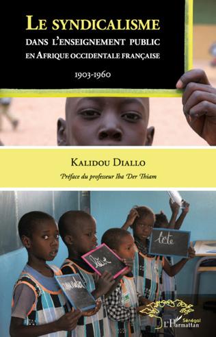 Couverture Le syndicalisme dans l'enseignement public en Afrique Occidentale Française 1903-1960