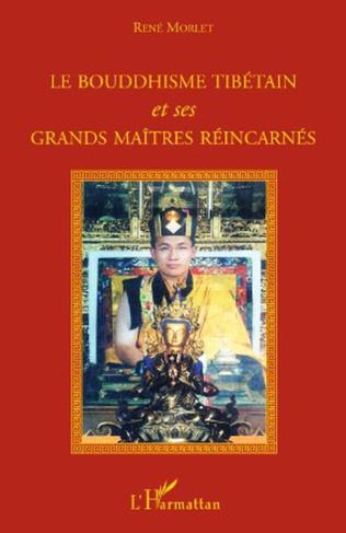 Couverture Le bouddhisme tibétain et ses grands maîtres réincarnés