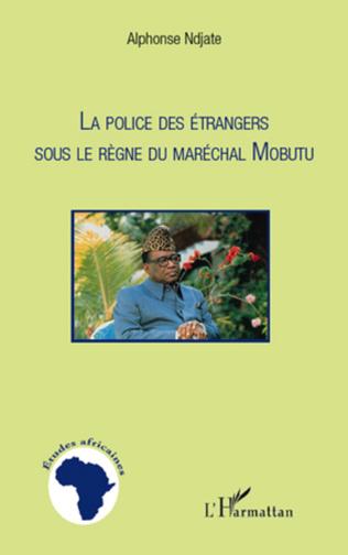Couverture La Police des étrangers sous le règne du Maréchal Mobutu