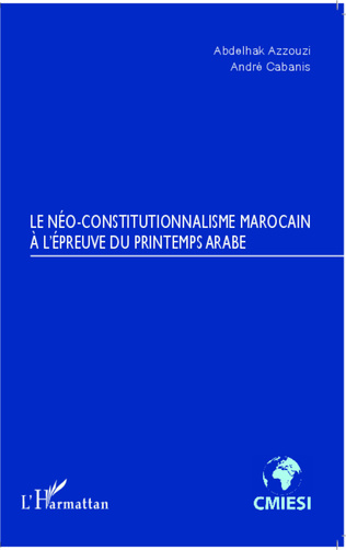 Couverture Le Néo-constitutionnalisme marocain à l'épreuve du printemps arabe