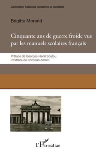 Couverture Cinquante ans de guerre froide vus par les manuels scolaires français