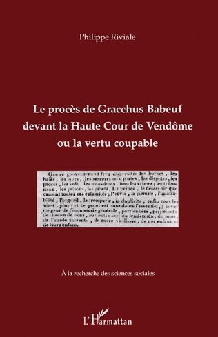 Couverture Le procès de Gracchus Babeuf devant la Haute Cour de Vendôme ou la vertu coupable