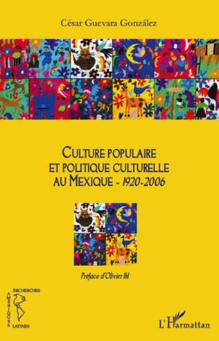 Couverture Culture populaire et politique culturelle au Mexique (1920-2006)