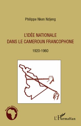 Couverture L'idée nationale dans le Cameroun francophone