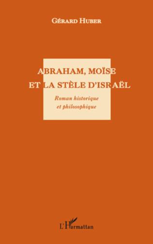 Couverture Abraham, Moïse et la stèle d'Israël. Roman historique et philosophique